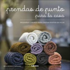 Libros gratis para descargar PRENDAS DE PUNTO PARA LA CASA: PEQUEÑAS LABORES PARA GASTAR RESTOS DE HILO iBook 9789089988911 de HELLE BENEDIKTE NEIGAARD