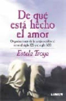 de que esta hecho el amor: organizaciones de la pareja occidental entre el siglo xx y el siglo xxi-estela troya-9789870000211