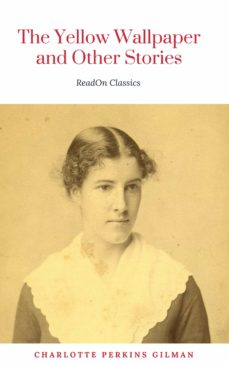 The Yellow Wallpaper By Charlotte Perkins Gilman Illustrated Ebook Descargar Libro Pdf O Epub 9782377931521
