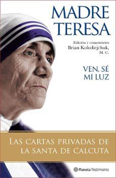ven, se mi luz: las cartas privadas de la santa de calcuta-9788408077121