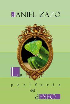 Descargar libros de google books a nook LA PERIFERIA DEL DESEO de DANIEL ZAZO en español 9788412048421