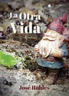 Libros y descargas gratuitas de kindle LA OTRA VIDA de JOSÉ ROBLES 9788413314921 en español
