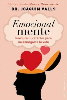 emocional mente: reeduca tu caracter para no amargarte la vida-joaquim valls-9788415968221