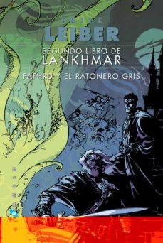 Descargar libros electrónicos para iPhone 4 SEGUNDO LIBRO DE LANKHMAR (FAFHRD Y EL RATONERO GRIS 2) (EDICION RUSTICA) FB2 ePub 9788416035021