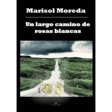 Descarga de la tienda de libros electrónicos Kindle UN LARGO CAMINO DE ROSAS BLANCAS (Literatura española)