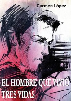 E-books descarga gratuita italiano EL HOMBRE QUE VIVIÓ TRES VIDAS MOBI 9788417578121 de CARMEN LOPEZ HERNANDEZ en español