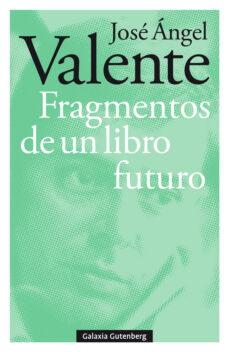 Libros de audio gratis para descargar en la computadora FRAGMENTOS DE UN LIBRO FUTURO de JOSE ANGEL VALENTE 9788417747121 (Spanish Edition) DJVU