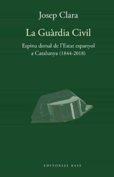 Descarga gratuita de audiolibros en inglés mp3 LA GUÀRDIA CIVIL. ESPINA DORSAL DE L ESTAT ESPANYOL A CATALUNYA ( 1844-2018) 9788417759421 de JOSEP CLARA I RESPLANDIS
