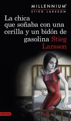 Leer libros de descarga gratis en línea LA CHICA QUE SOÑABA CON UNA CERILLA Y UN BIDÓN DE GASOLINA (SERIE MILLENNIUM 2) 9788423349821 in Spanish de STIEG LARSSON PDF FB2