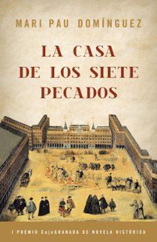 Descarga los mejores libros gratis. LA CASA DE LOS SIETE PECADOS (I PREMIO CAJA GRANADA DE NOVELA HIS TORICA) 9788425343421 en español RTF de MARI PAU DOMINGUEZ