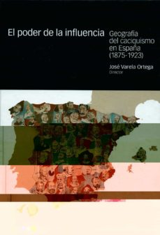 el poder de la influencia: geografia del caciquismo en españa (18 75-1923)-jose et al. varela ortega-9788425911521