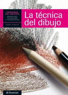 la tecnica de dibujo: cuaderno del artista. consejos, recursos y ejercicios-9788434237421