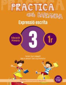 EXPRESSIÓ ESCRITA 3 1º EDUCACION PRIMARIA. PRACTICA AMB BARCANOVA ED 2019 CATALUNYA / ILLES BALEARS
