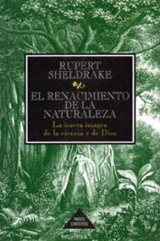 el renacimiento de la naturaleza: la nueva imagen de la ciencia y de dios-rupert sheldrake-9788449300721