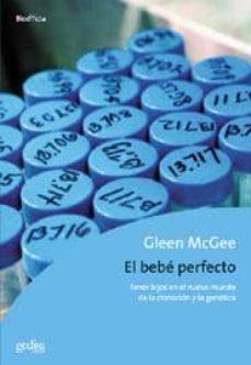 Ebook descargar gratis en pdf EL BEBE PERFECTO: TENER HIJOS EN EL NUEVO MUNDO DE LA CLONACION Y LA GENETICA PDF RTF 9788474324921 de GLENN MCGEE