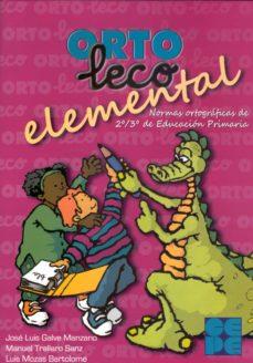 orto-leco elemental: normas ortograficas de 2º/3º de educacion pr imaria-jose luis galve manzano-9788478696321