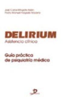 Descargar ebook en francés gratis DELIRIUM. ASISTENCIA CLINICA: GUIA PRACTICA DE PSIQUIATRIA MEDICA de JOSE CARLOS MINGOTE ADAN DJVU (Literatura española) 9788479786021