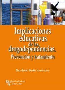Descargas de libros electrónicos gratis para ipad IMPLICACIONES EDUCATIVAS DE LAS DROGODEPENDENCIAS: PREVENCION Y T RATAMIENTO FB2 CHM