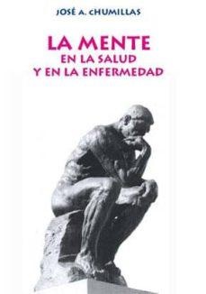 LA MENTE EN LA SALUD Y EN LA ENFERMEDAD - JOSE A. CHUMILLAS |