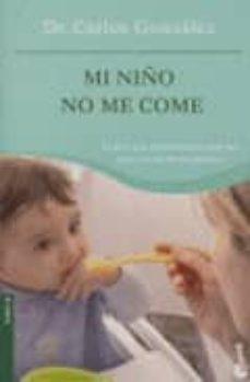 mi niño no me come: consejos para prevenir y resolver el problema-carlos gonzalez-9788484605621