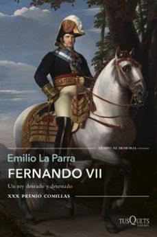 Mrnice.mx Fernando Vii: Un Rey Deseado Y Detestado (Premio Comillas De Historia, Biografia Y Memorias) Image