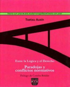 entre la logica y el derecho: paradojas y conflictos normativos-txetxu ausin-9788493439521
