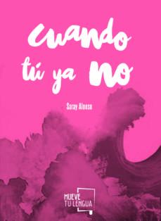 Los mejores libros gratis en pdf descargados CUANDO TU YA NO en español 9788494516221 de SARAY ALONSO