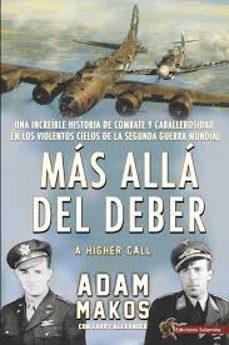 mas alla del deber: una increible historia de combate y caballerosidad en los violentos cielos de la segunda guerra      mundial-adam makos-9788494822421