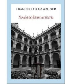 Ebooks descargar rapidshare deutsch NOVELA ÁCIDA UNIVERSITARIA MOBI DJVU de FRANCISCO SOSA WAGNER 9788494911521
