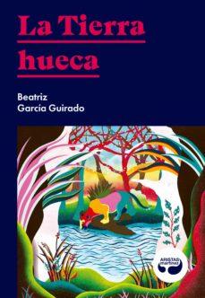 Libros con descargas gratuitas en pdf. LA TIERRA HUECA (Literatura española)  9788494949821 de BEATRIZ GARCIA GUIRADO
