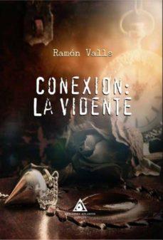 Descarga los libros más vendidos CONEXION: LA VIDENTE DJVU RTF CHM de RAMON VALLS 9788494978821 in Spanish