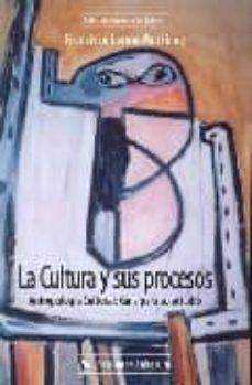 Debatecd.mx La Cultura Y Sus Procesos: Antropologia Cultural: Guia Para Su Es Tudio Image