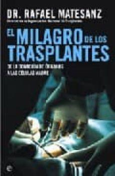 Descargar libros de google formato epub EL MILAGRO DE LOS TRANSPLANTES: DE LA DONACION DE ORGANOS A LAS C ELULAS MADRE 9788497344821 (Literatura española) de RAFAEL MATESANZ