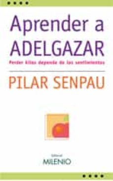 Descargar gratis kindle books bittorrent APRENDER A ADELGAZAR: PERDER KILOS DEPENDE DE LOS SENTIMIENTOS de PILAR SENPAU