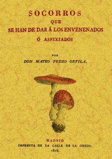 Descargar libros en linea pdf SOCORROS QUE SE HAN DE DAR A LOS ENVENENADOS O ASFIXIADOS (ED. FA CSIMIL) in Spanish ePub 9788497615921 de MATEO ORFILA Y ROTGER