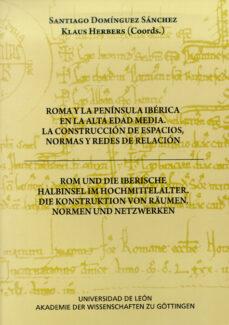 Padella.mx Roma Y La Peninsula Iberica En La Alta Edad Media. La Construccio N E Espacios, Normas Y Redes De Relacion = Rom Und Die Iberische Halbinsel Im Hochmittelalter Image