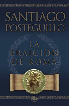 Descargar Ebooks para Windows LA TRAICION DE ROMA (AFRICANUS - LIBRO III) de SANTIAGO POSTEGUILLO (Literatura española) 9788498725421 MOBI DJVU iBook