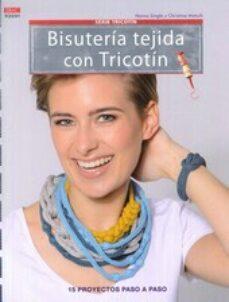 Descargar libros google libros online gratis BISUTERIA TEJIDA CON TRICOTIN: 15 PROYECTOS PASO A PASO DJVU PDB FB2 9788498743821 (Spanish Edition) de HANNA SINGLE