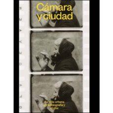 Descargar libro gratis en línea CÁMARA Y CIUDAD: LA VIDA URBANA EN LA FOTOGRAFÍA Y CINE PDB MOBI de