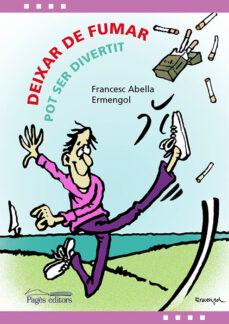 Libros de texto en línea para descargar DEIXAR DE FUMAR POT SER DIVERTIT 9788499758121 de FRANCESC ABELLA PONS in Spanish