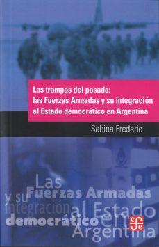 Lofficielhommes.es Las Trampas Del Pasado: Las Fuerzas Armadas Y Su Integracional Es Tado Democratico Argentino Image