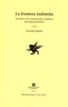 la frontera indomita: en torno a la construccion y defensa del es pacio poetico-graciela montes-9789681659721
