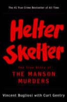 Descargar HELTER SKELTER: THE TRUE STORY OF THE MANSON MURDERS gratis pdf - leer online