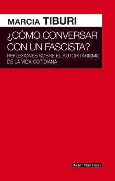 Descargar COMO CONVERSAR CON UN FASCISTA: REFLEXIONES SOBRE EL AUTORITARISMO DE LA VIDA COTIDIANA gratis pdf - leer online