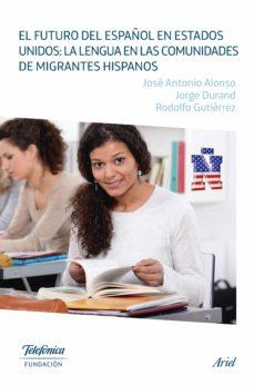 el futuro del español en estados unidos: la lengua en las comunid ades de migrantes hispanos-jose antonio alonso-jorge durand-9788408131731