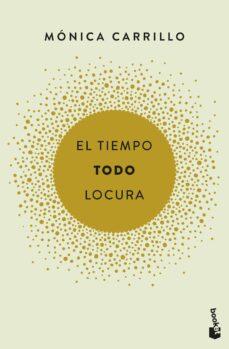 Rapidshare e books descargar gratis EL TIEMPO. TODO. LOCURA 9788408186731 (Literatura española)