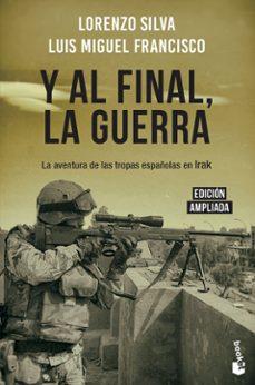 Descargar Ebook para Android gratis Y AL FINAL, LA GUERRA: LA AVENTURA DE LAS TROPAS ESPAÑOLAS EN IRAK (Spanish Edition) de LORENZO SILVA, LUIS MIGU FRANCISCO
