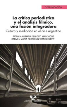 Descarga gratuita de libros en pdf para ordenador. LA CRITICA PERIODISTICA Y EL ANALISIS FILMICO, UNA FUSION INTEGRA DORA: CULTURA Y MEDIACION EN EL CINE ARGENTINO MOBI