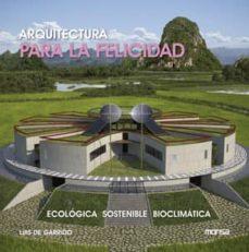 arquitectura para la felicidad: ecologia, sostenible, bioclimatic a-luis de garrido-9788415223931