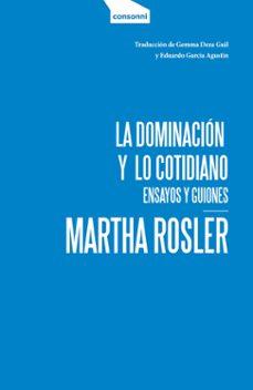 Descarga de audiolibros de Rapidshare LA DOMINACION Y LO COTIDIANO de MARTHA ROSLER